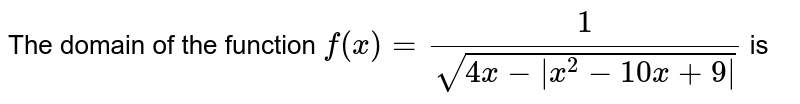 The domain of the function `f(x)=1/(sqrt(4x- x^2-10 x+9 ))` is