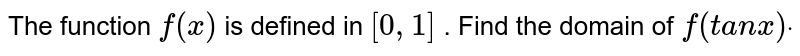 The function `f(x)` is defined in `[0,1]` . Find the domain of `f(t a nx)dot`