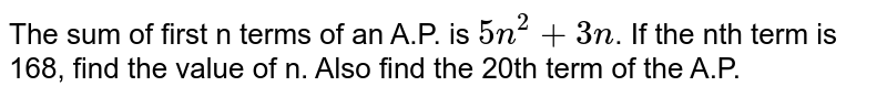 The sum of first n terms of an A.P. is `5n^(2) + 3n`. If the nth term is 168, find the value of n. Also find the 20th term of the A.P.