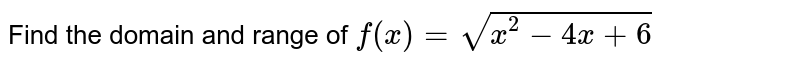 Find the domain and range of `f(x)=sqrt(x^2-4x+6)`