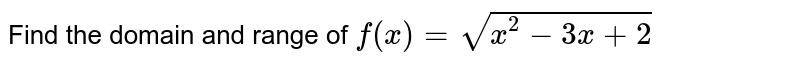 Find the domain and range of `f(x)=sqrt(x^2-3x+2)`