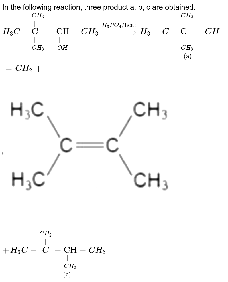 """In the following reaction, three product a, b, c are obtained. <br> `H_(2)C-overset(CH_(3))overset(""""