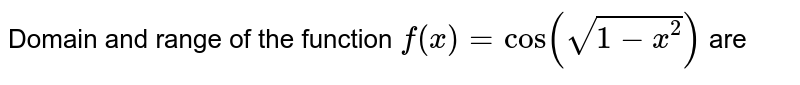 Domain and range of the function `f(x)=cos(sqrt(1-x^(2)))` are