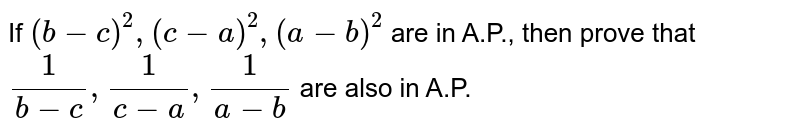 If `(b-c)^2,(c-a)^2,(a-b)^2` are in A.P., then prove that `1/(b-c),1/(c-a),1/(a-b)` are also in A.P.