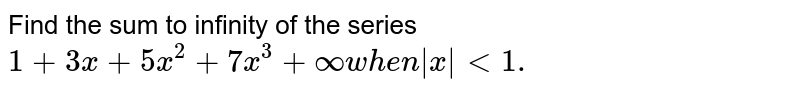 Find the sum of the series `1+3x+5x^2+7x^3+..........`upto `n` terms.