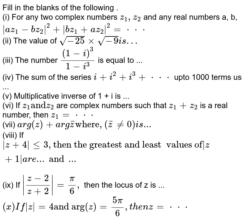 """Fill in the blanks of the following . <br> (i) For any two complex numbers `z_(1), z_(2)` and any real numbers a, b, `