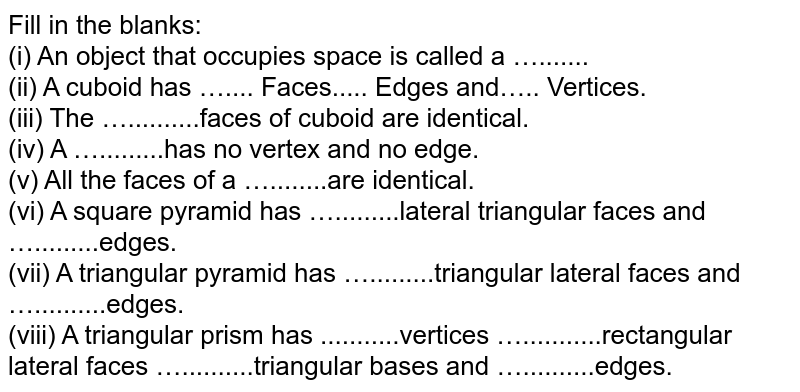 Fill in the blanks: <br> (i) An object that occupies space is called a