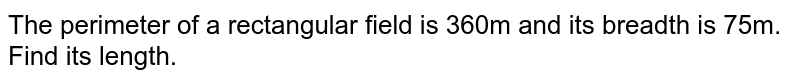 The perimeter of a rectangular field is 360m and its breadth is 75m. Find its length.