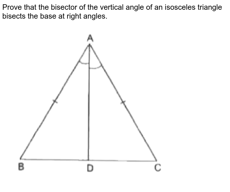 """Prove that the bisector of the vertical angle of an isosceles triangle bisects the base at right angles.<br> <img src=""""https://d10lpgp6xz60nq.cloudfront.net/physics_images/RSA_MAT_VII_C16_SLV_003_Q01.png"""" width=""""80%"""">"""