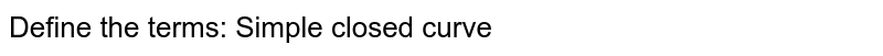 Define the terms: Simple closed curve