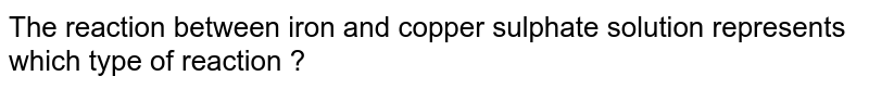 The reaction between iron and copper sulphate solution represents which type of reaction ?