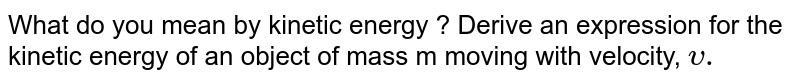 Write an expression for the kinetic energy of a body of mass m moving with a velocity v.