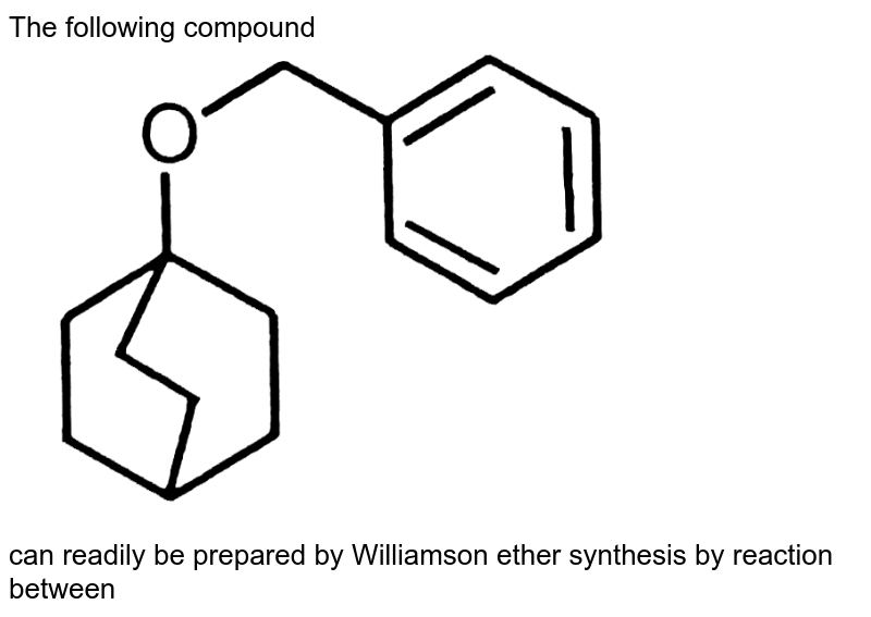 """The following compound <br> <img src=""""https://d10lpgp6xz60nq.cloudfront.net/physics_images/RES_KVPY_2018_SB_SX_XII_P1_E01_022_Q01.png"""" width=""""80%""""> <br> can readily be prepared by Williamson ether synthesis by reaction between"""