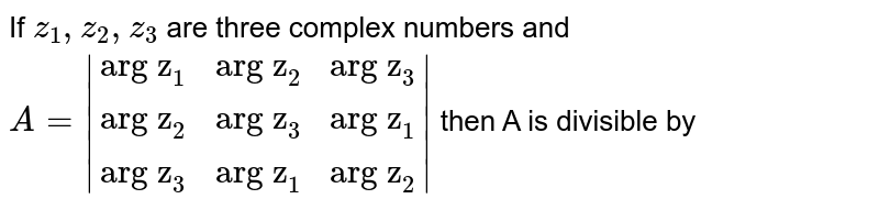 """If `z_(1),z_(2),z_(3)` are three complex numbers and `A=