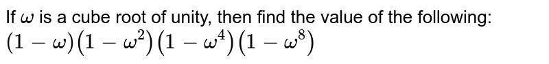 If `omega` is a cube root of unity, then find the value of the following: `(1-omega)(1-omega^2)(1-omega^4)(1-omega^8)`