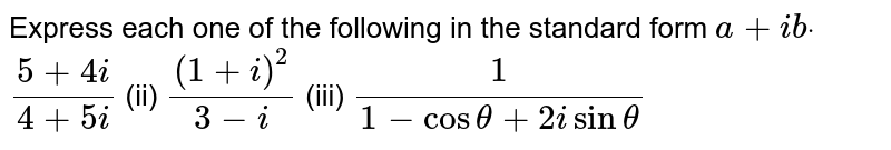 Express each one of the following in the standard form `a+i bdot`  `(5+4i)/(4+5i)`