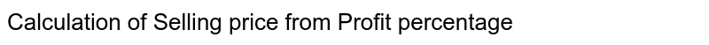 Calculation of Selling price from Profit percentage