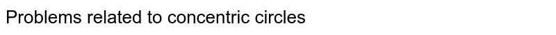 Problems related to concentric circles