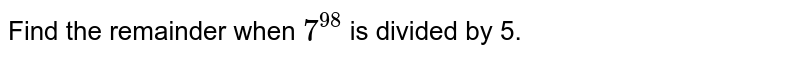 Find the remainder when `7^(98)` is divided by 5.