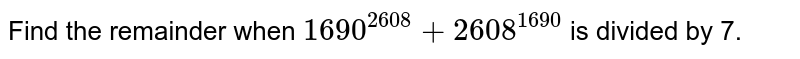 Find the remainder when `1690^(2608)+2608^(1690)` is divided by 7.
