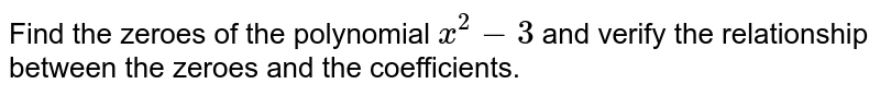 Find the zeroes of the polynomial `x^2-3` and verify the relationship between   the zeroes and the coefficients.