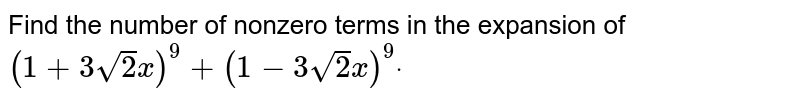 Find the number of nonzero terms in the expansion of `(1+3sqrt(2)x)^9+(1-3sqrt(2)x)^9dot`