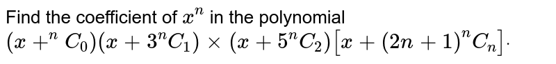 Find the coefficient of `x^n` in the polynomial `(x+^n C_0)(x+3^n C_1)xx(x+5^n C_2)[x+(2n+1)^n C_n]dot`