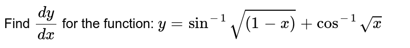 Find `(dy)/(dx)` for the function: `y=sin^(-1)sqrt((1-x))+cos^(-1)sqrt(x)`