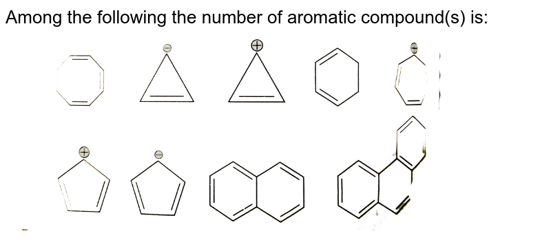 """Among the following the number of aromatic compound(s) is: <br> <img src=""""https://d10lpgp6xz60nq.cloudfront.net/physics_images/GRB_ORG_CHM_P1_C08_E01_195_Q01.png"""" width=""""80%"""">"""