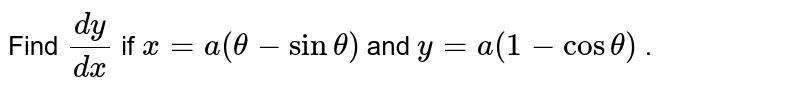 Find `(dy)/(dx)` if `x=a(theta-sintheta)` and `y=a(1-costheta)` .