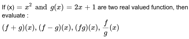 If (x)`=x^(2)andg(x)=2x+1 ` are two real valued function, then evaluate : <br> `(f+g)(x),(f-g)(x),(fg)(x),(f)/(g)(x)`