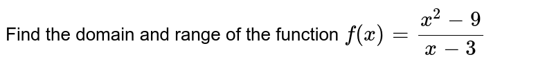 Find the domain and range of the function `f(x)=(x^(2)-9)/(x-3)`