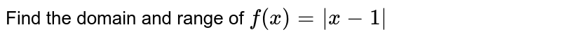 Find the domain and range of `f(x)=|x-1|`
