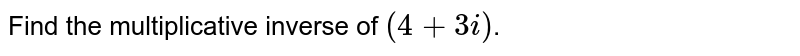 Find the multiplicative inverse of `(4+3i)`.