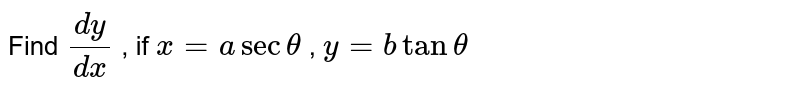 Find `(dy)/(dx)` , if `x=asectheta` , `y=btantheta`