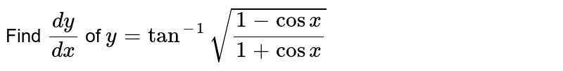 Find `(dy)/(dx)` of `y=tan^(-1)sqrt((1-cosx)/(1+cosx))`