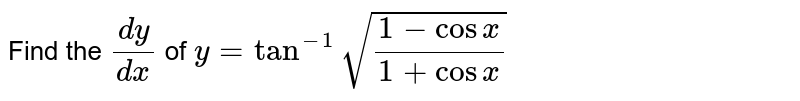 Find the `(dy)/(dx)` of `y=tan^(-1)sqrt((1-cosx)/(1+cosx))`
