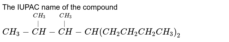 The IUPAC name of the compound <br> `CH_(3)-overset(CH_(3))overset( )(CH)-overset(CH_(3))overset( )(CH)-CH(CH_(2)CH_(2)CH_(2)CH_(3))_(2)`