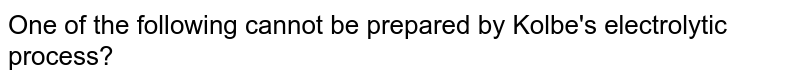One of the following cannot be prepared by Kolbe's electrolytic process?