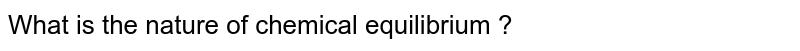 What is the nature of chemical equilibrium ?