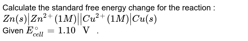 """Calculate the standard free energy change for the reaction : <br> `Zn(s)
