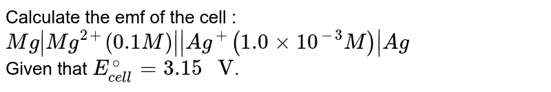 """Calculate the emf of the cell : <br> `Mg