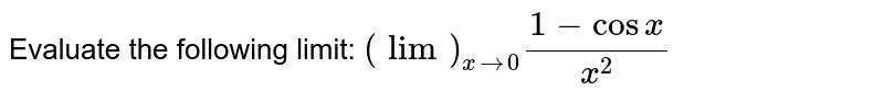Evaluate the   following limit: `(lim)_(x->0)(1-cos x)/(x^2)`