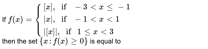 """If `f(x)={{:([x]"""",""""if-3lt x le-1),(