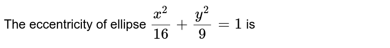 The eccentricity of ellipse `x^(2)/16+y^(2)/9=1` is