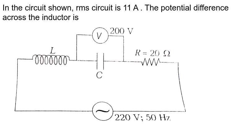 """In the circuit shown, rms circuit is 11 A . The potential difference across the inductor is <br> <img src=""""https://d10lpgp6xz60nq.cloudfront.net/physics_images/ARH_NEET_PHY_OBJ_V02_C07_E01_225_Q01.png"""" width=""""80%"""">"""
