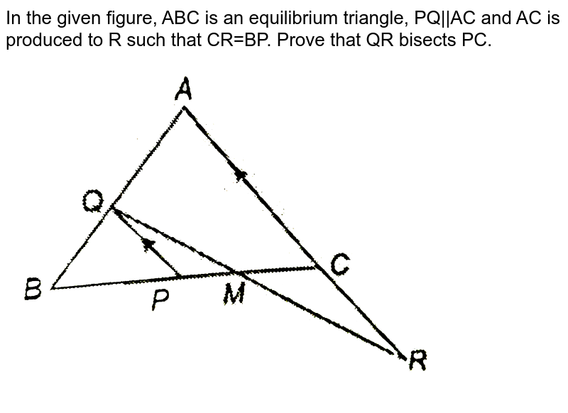 """In the given figure, ABC is an equilibrium triangle, PQ