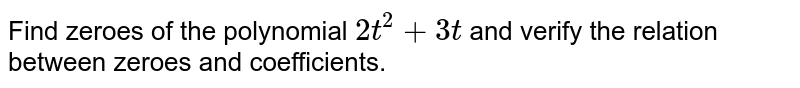 Find zeroes of the polynomial `2t^(2)+3t` and verify the relation between zeroes and coefficients.