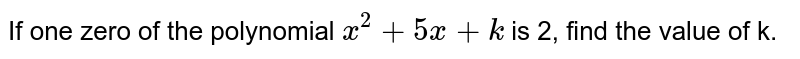 If one zero of the polynomial `x^(2)+5x+k` is 2, find the value of k.