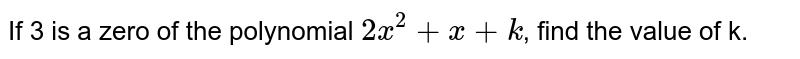 If 3 is a zero of the polynomial `2x^(2)+x+k`, find the value of k.